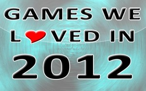 Games We Loved 2012