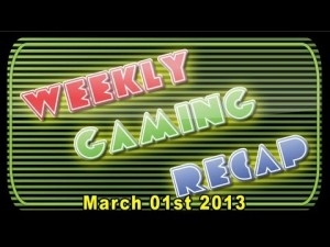 2013-03-01 Weekly Gaming Recap Show