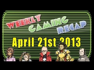 2013-04-21 Weekly Gaming Recap Show