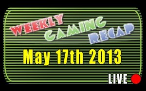2013-05-17 Weekly Gaming Recap Show - YouTube