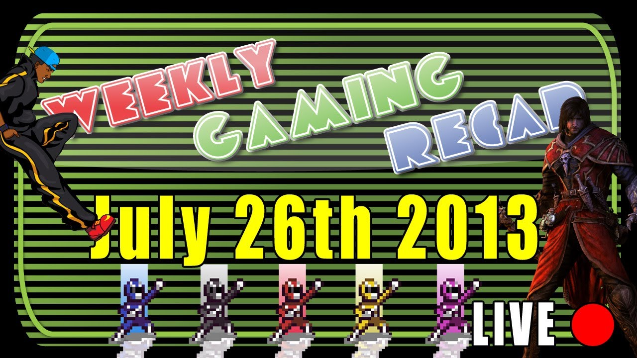 2013-07-26 Weekly Gaming Recap Show