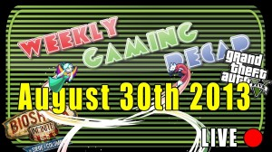 2013-08-30 Weekly Gaming Recap Show