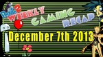 2013-12-07 Weekly Gaming Recap Show